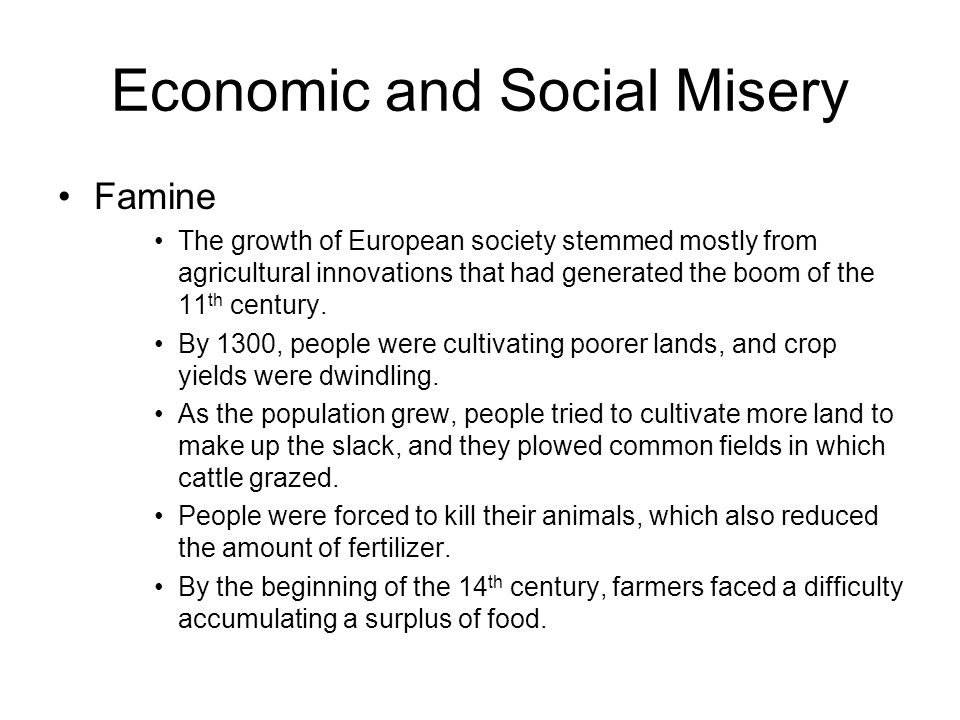 Economic and Social Misery Famine The growth of European society stemmed mostly from agricultural innovations that had generated the boom of the 11 th century.