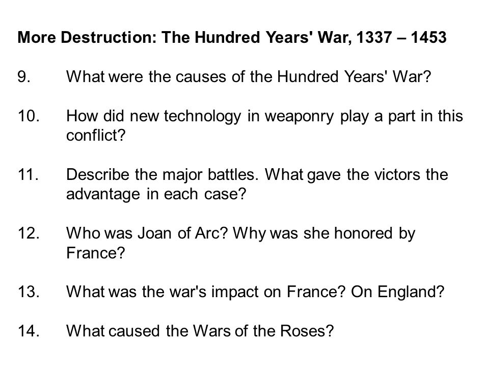 More Destruction: The Hundred Years War, 1337 – 1453 9.What were the causes of the Hundred Years War.