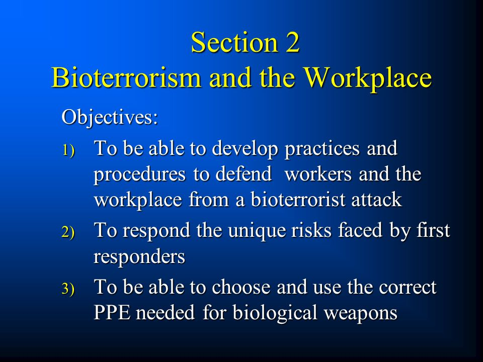 Section 2 Bioterrorism and the Workplace Section 2 Bioterrorism and the Workplace Objectives: 1) To be able to develop practices and procedures to def
