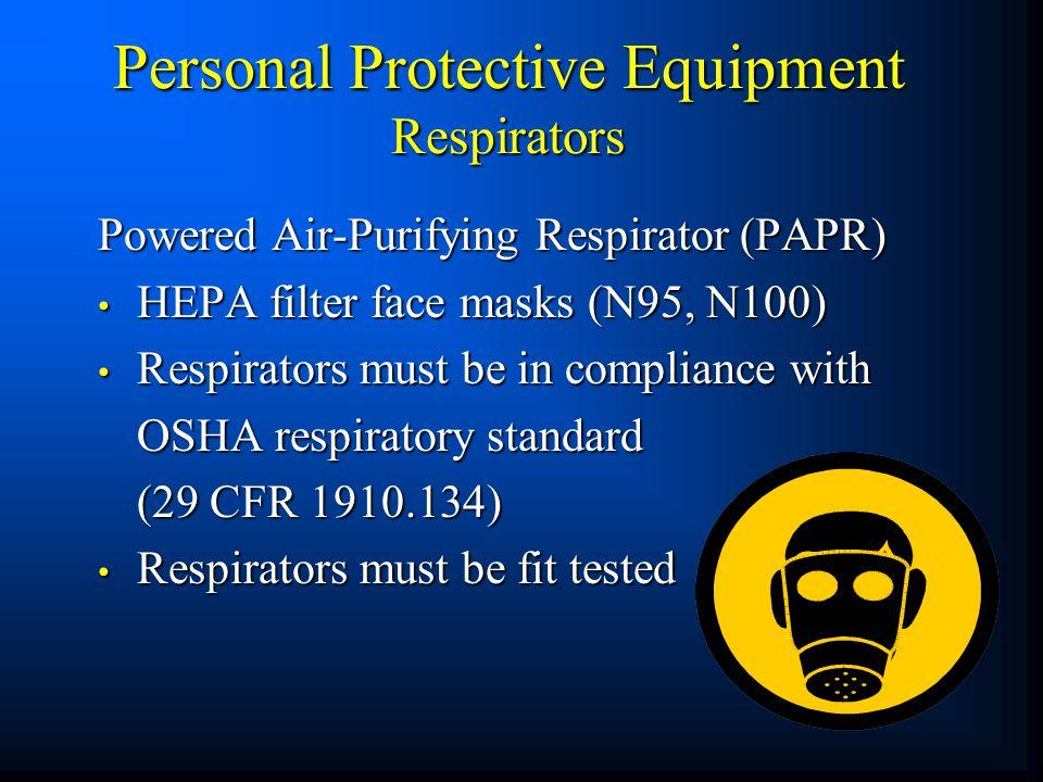 Personal Protective Equipment Respirators Powered Air-Purifying Respirator (PAPR) HEPA filter face masks (N95, N100) HEPA filter face masks (N95, N100