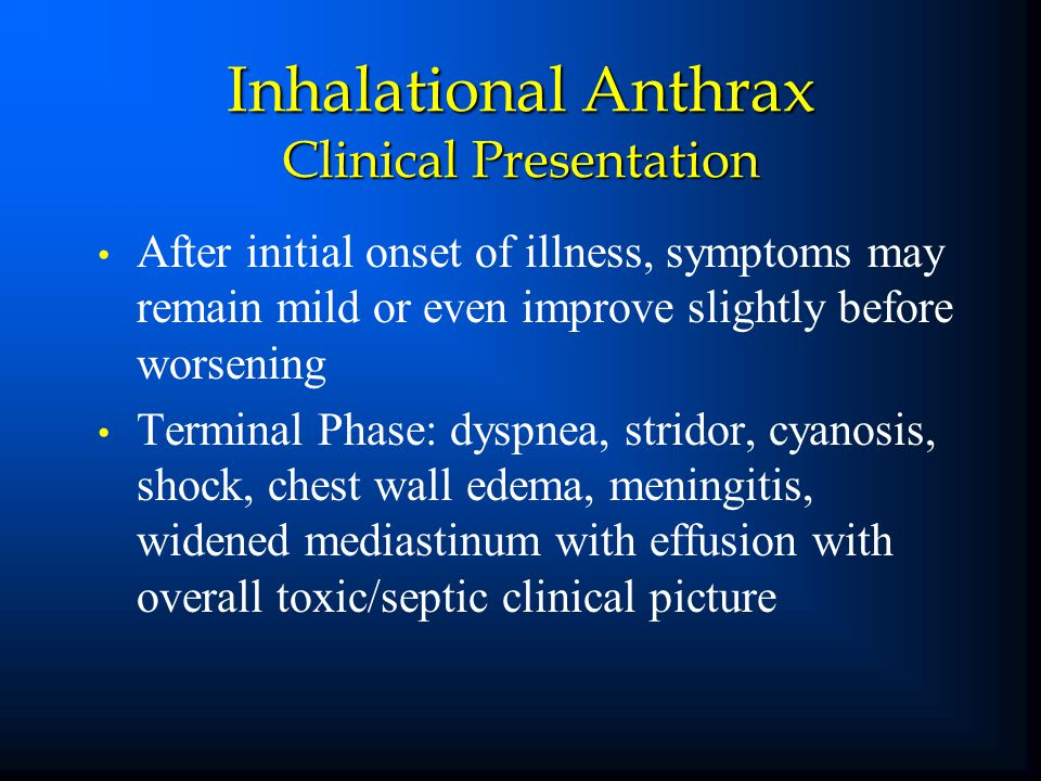 After initial onset of illness, symptoms may remain mild or even improve slightly before worsening Terminal Phase: dyspnea, stridor, cyanosis, shock,