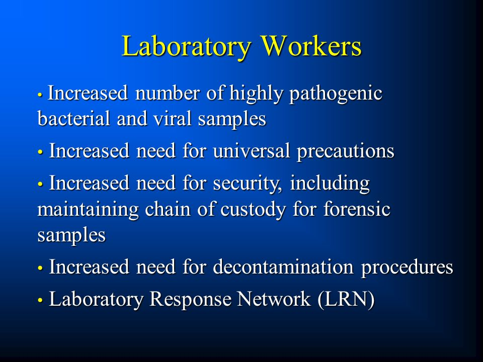 Laboratory Workers Increased number of highly pathogenic bacterial and viral samples Increased number of highly pathogenic bacterial and viral samples