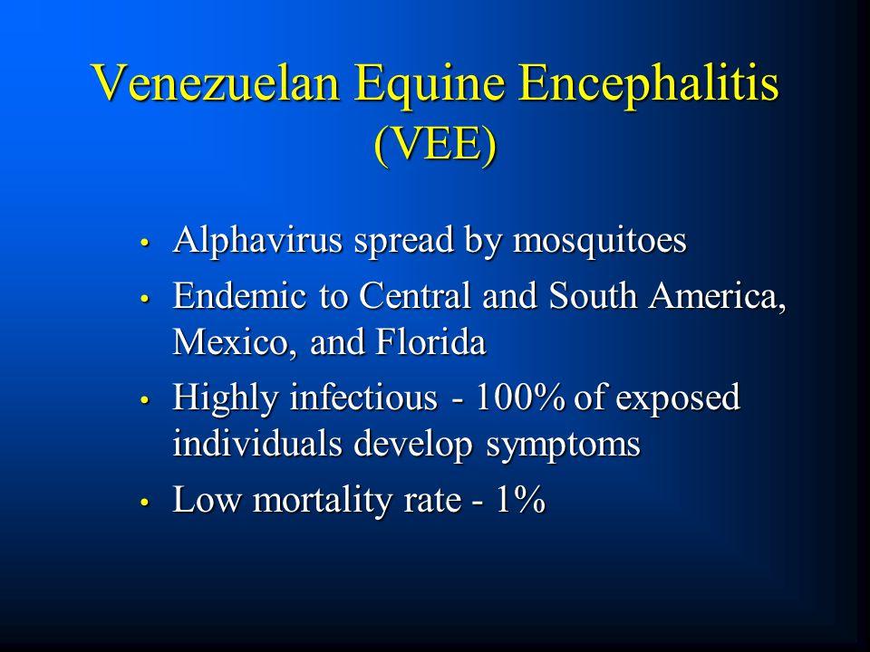 Venezuelan Equine Encephalitis (VEE) Alphavirus spread by mosquitoes Alphavirus spread by mosquitoes Endemic to Central and South America, Mexico, and