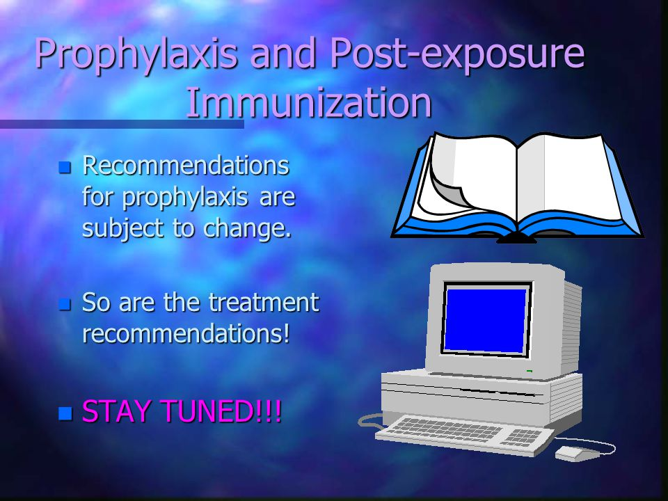 Prophylaxis and Post-exposure Immunization n Recommendations for prophylaxis are subject to change.