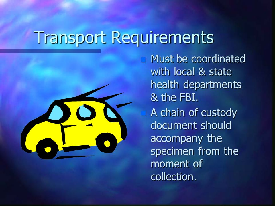 Transport Requirements n Must be coordinated with local & state health departments & the FBI.