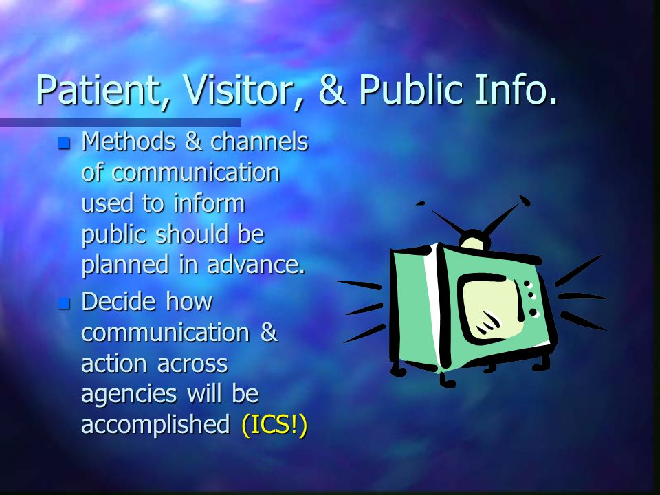 Patient, Visitor, & Public Info. n Methods & channels of communication used to inform public should be planned in advance. n Decide how communication
