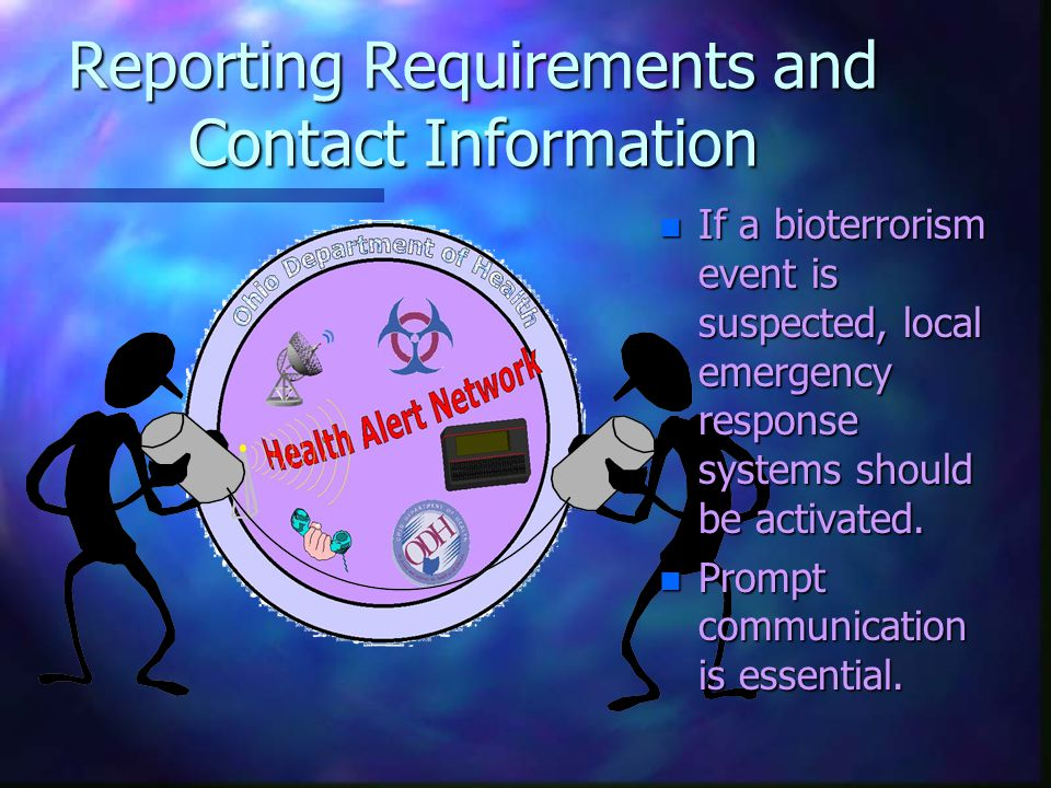 Reporting Requirements and Contact Information n If a bioterrorism event is suspected, local emergency response systems should be activated.