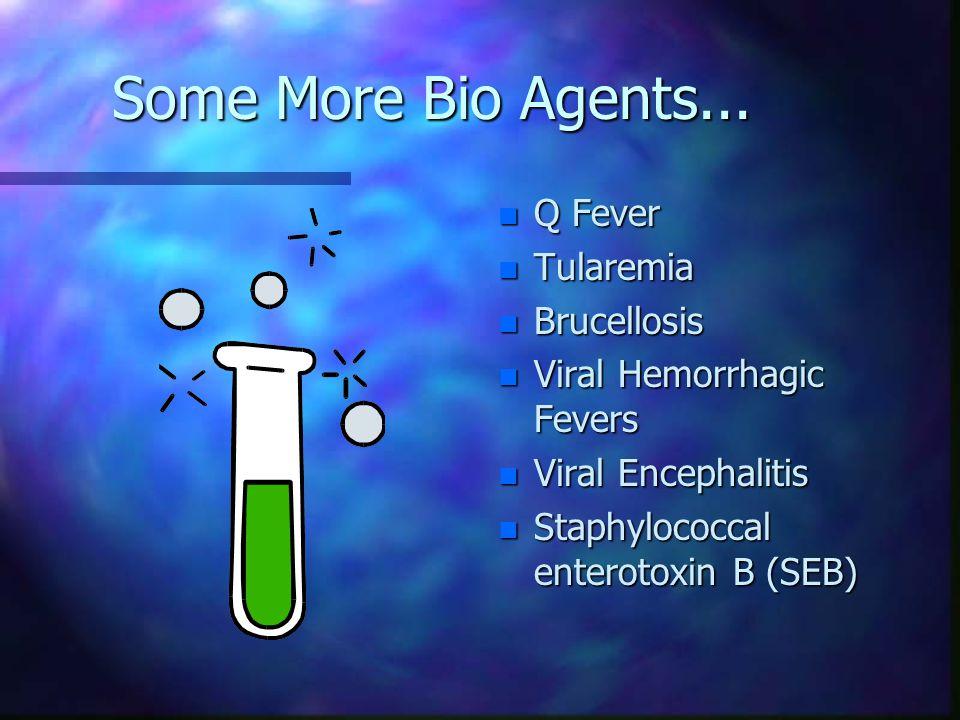 Some More Bio Agents... n Q Fever n Tularemia n Brucellosis n Viral Hemorrhagic Fevers n Viral Encephalitis n Staphylococcal enterotoxin B (SEB)