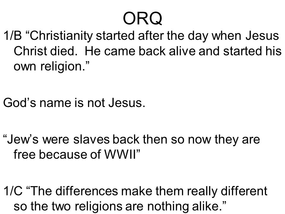 ORQ 1/B Christianity started after the day when Jesus Christ died.