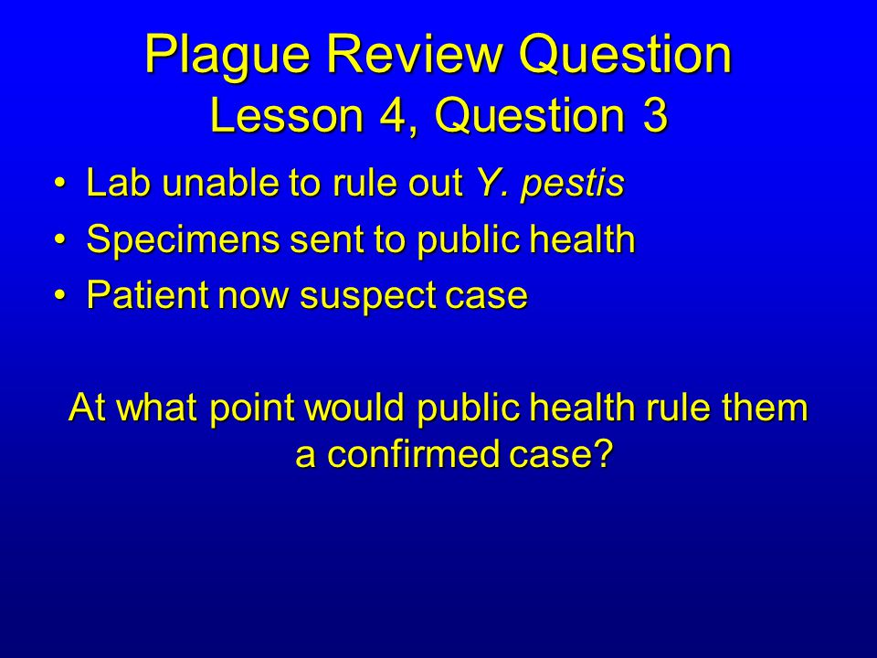 Plague Review Question Lesson 4, Question 3 Lab unable to rule out Y.