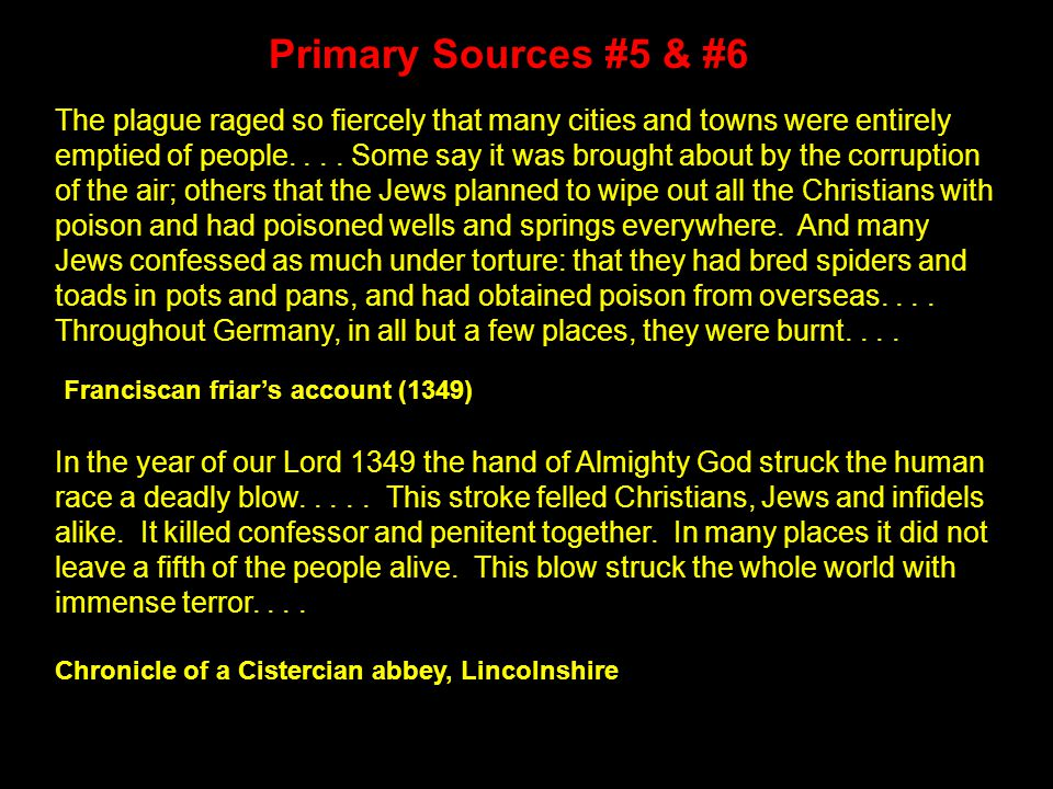 Primary Sources #5 & #6 The plague raged so fiercely that many cities and towns were entirely emptied of people....
