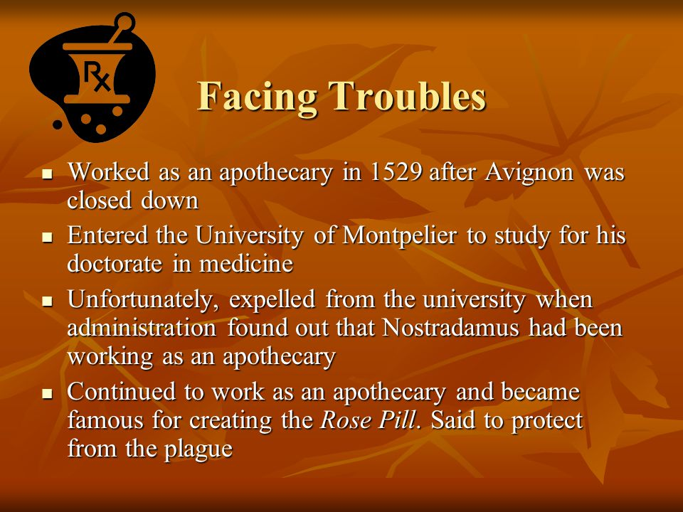 Facing Troubles Worked as an apothecary in 1529 after Avignon was closed down Worked as an apothecary in 1529 after Avignon was closed down Entered th