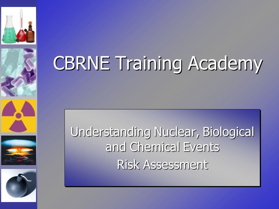 Lecture Goals Understand the basics of: –Biological exposure –Chemical exposure –Nuclear/Radiological exposure –Transmission and contamination Develop personal risk assessment –Am I in danger.