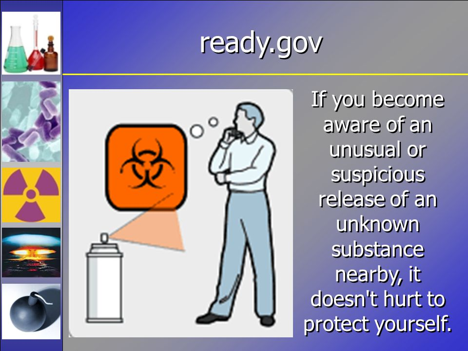 If you become aware of an unusual or suspicious release of an unknown substance nearby, it doesn t hurt to protect yourself.