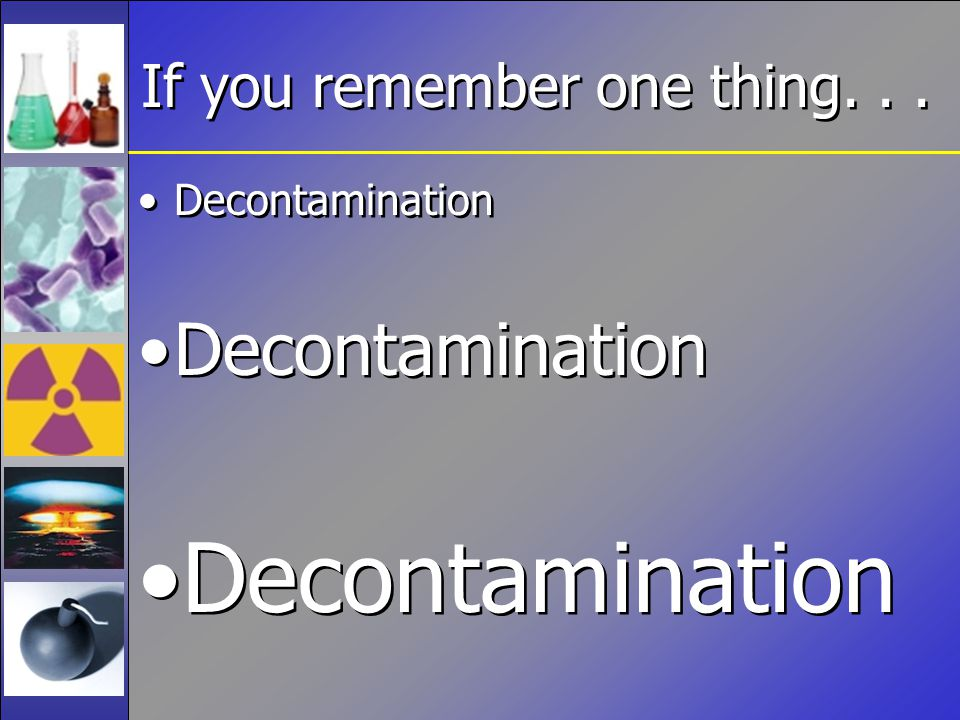 If you remember one thing... Decontamination