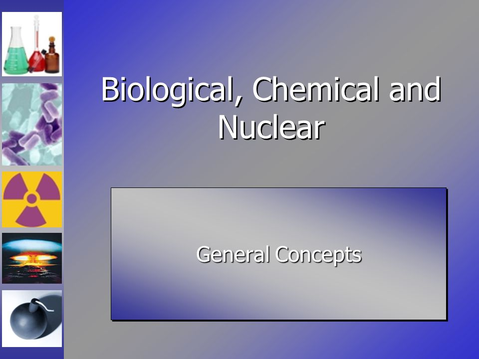 Biological, Chemical and Nuclear General Concepts