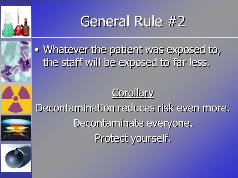 General Rule #2 Whatever the patient was exposed to, the staff will be exposed to far less.