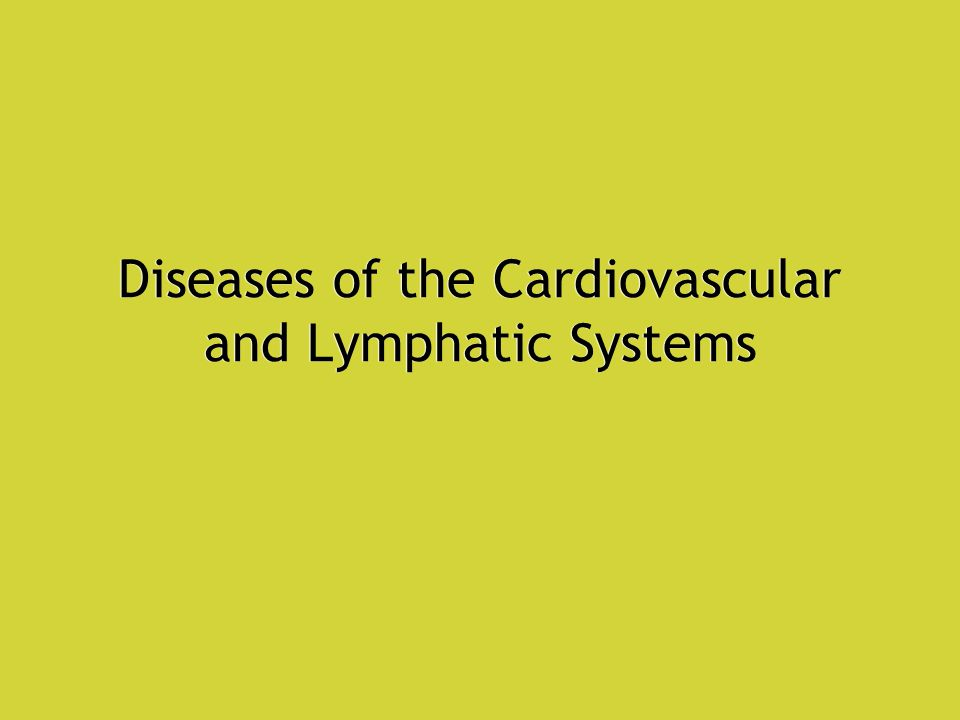 Diseases of the Cardiovascular and Lymphatic Systems