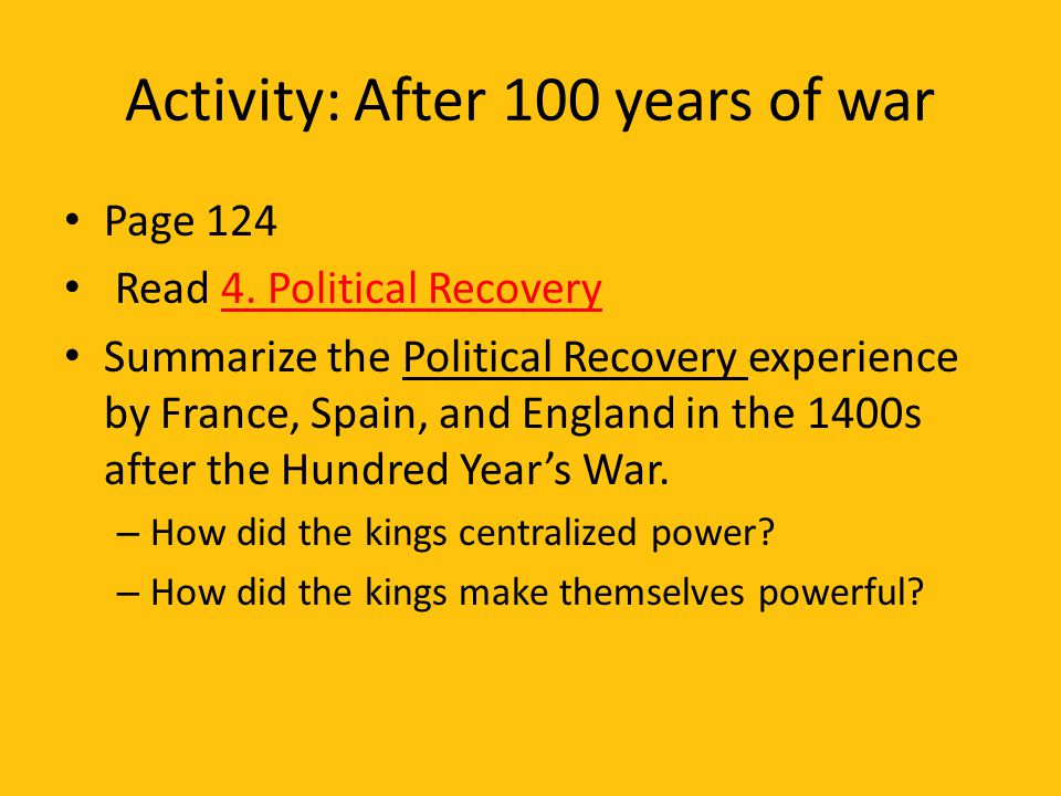 Activity: After 100 years of war Page 124 Read 4. Political Recovery Summarize the Political Recovery experience by France, Spain, and England in the