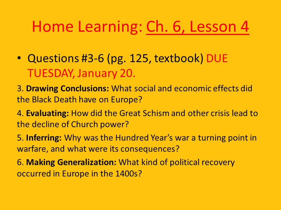 Home Learning: Ch. 6, Lesson 4 Questions #3-6 (pg. 125, textbook) DUE TUESDAY, January 20. 3. Drawing Conclusions: What social and economic effects di