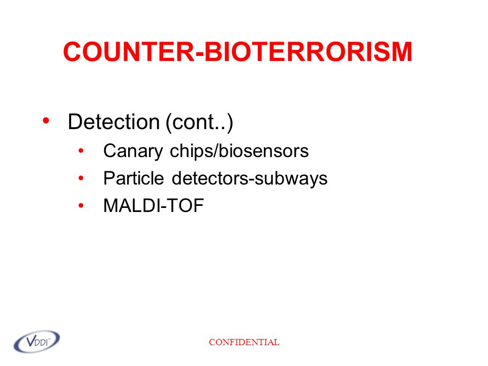 CONFIDENTIAL COUNTER-BIOTERRORISM Detection (cont..) Canary chips/biosensors Particle detectors-subways MALDI-TOF