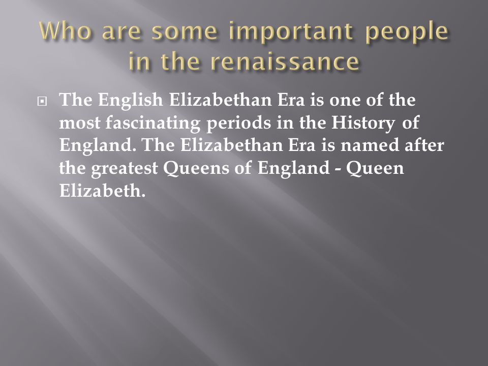  The English Elizabethan Era is one of the most fascinating periods in the History of England. The Elizabethan Era is named after the greatest Queens