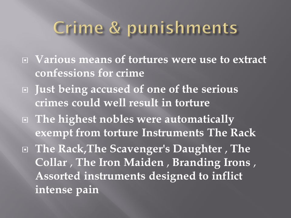  Various means of tortures were use to extract confessions for crime  Just being accused of one of the serious crimes could well result in torture 