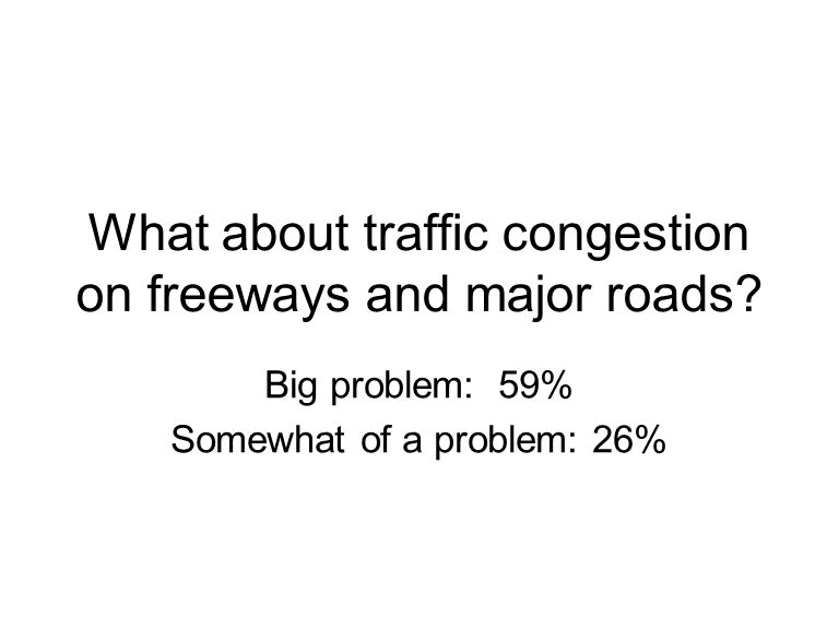 What about traffic congestion on freeways and major roads.
