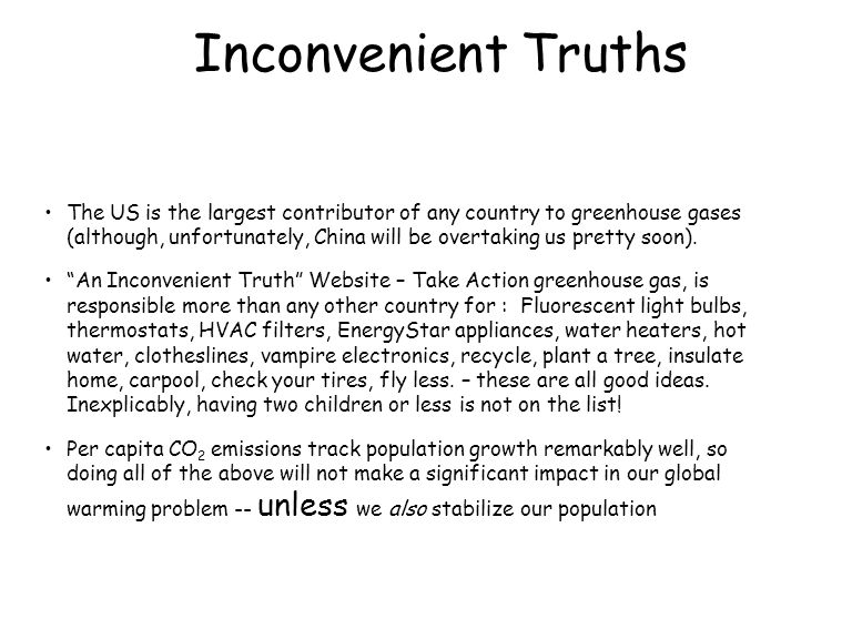 Inconvenient Truths The US is the largest contributor of any country to greenhouse gases (although, unfortunately, China will be overtaking us pretty soon).