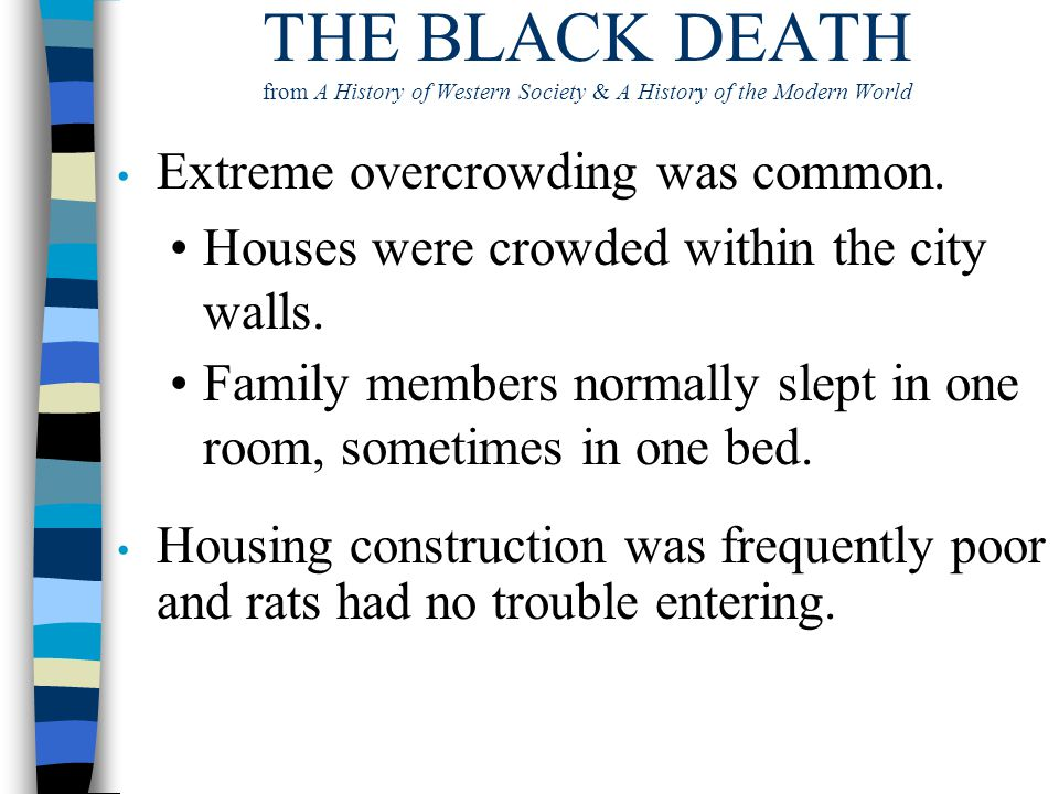 THE BLACK DEATH from A History of Western Society & A History of the Modern World Extreme overcrowding was common. Houses were crowded within the city