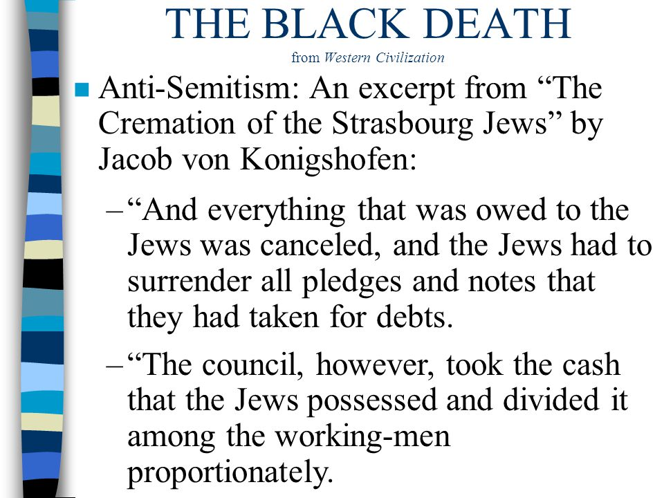 "THE BLACK DEATH from Western Civilization n Anti-Semitism: An excerpt from ""The Cremation of the Strasbourg Jews"" by Jacob von Konigshofen: –""And ever"