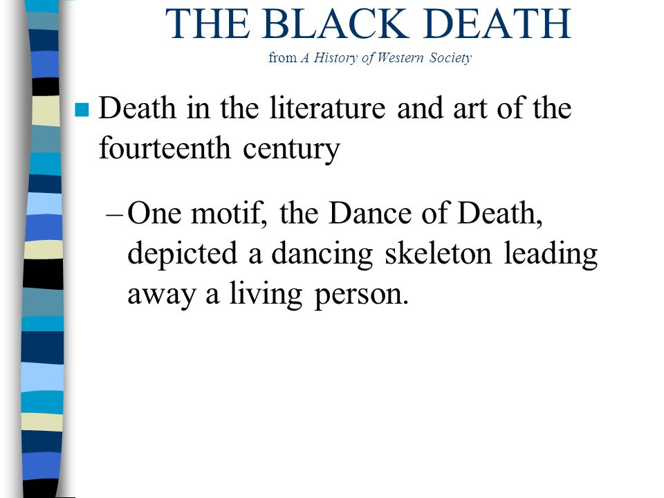 THE BLACK DEATH from A History of Western Society n Death in the literature and art of the fourteenth century –One motif, the Dance of Death, depicted