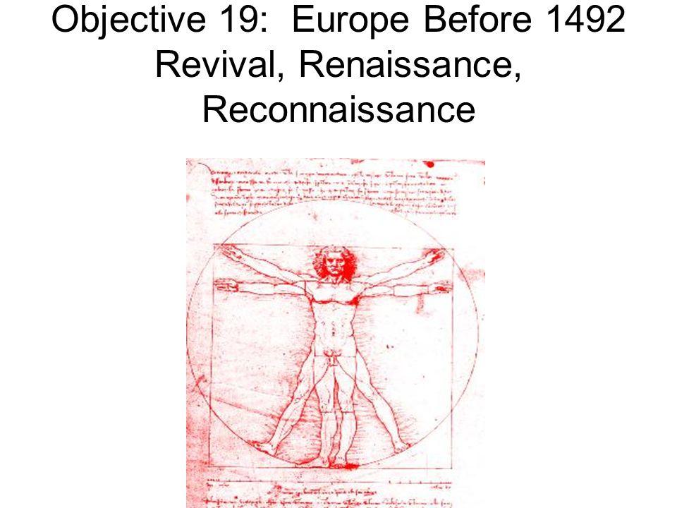 Objective 19: Europe Before 1492 Revival, Renaissance, Reconnaissance