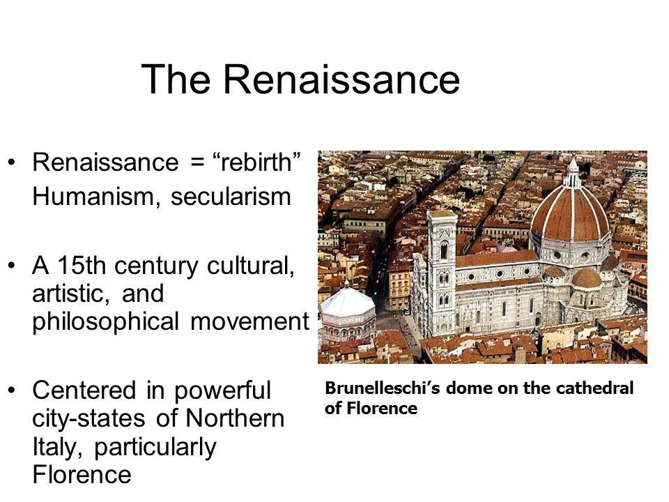 "The Renaissance Renaissance = ""rebirth"" Humanism, secularism A 15th century cultural, artistic, and philosophical movement Centered in powerful city-s"