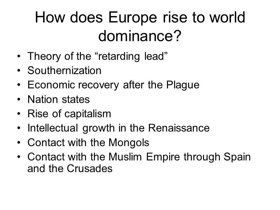 "How does Europe rise to world dominance? Theory of the ""retarding lead"" Southernization Economic recovery after the Plague Nation states Rise of capit"