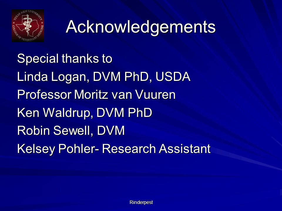 Rinderpest Acknowledgements Special thanks to Linda Logan, DVM PhD, USDA Professor Moritz van Vuuren Ken Waldrup, DVM PhD Robin Sewell, DVM Kelsey Pohler- Research Assistant