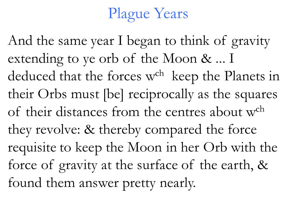 And the same year I began to think of gravity extending to ye orb of the Moon &...