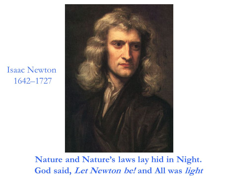 Newton's Three laws of Motion 1.Every Body perseveres in its state of rest or of moving uniformly straight forward, except insofar as it is compelled to change its state by forces impressed.
