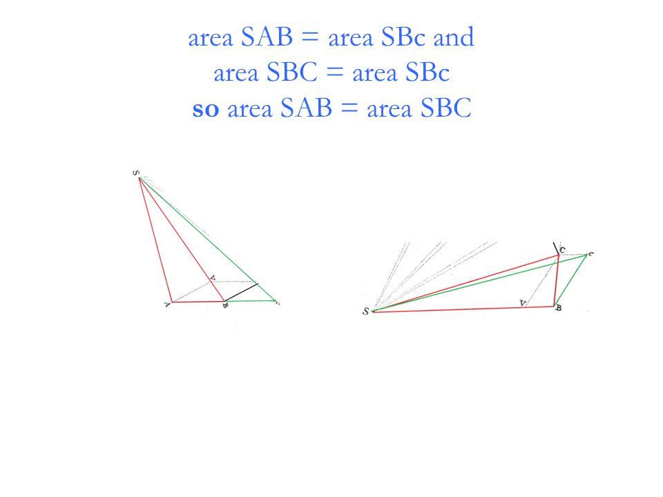 area SAB = area SBc and area SBC = area SBc so area SAB = area SBC