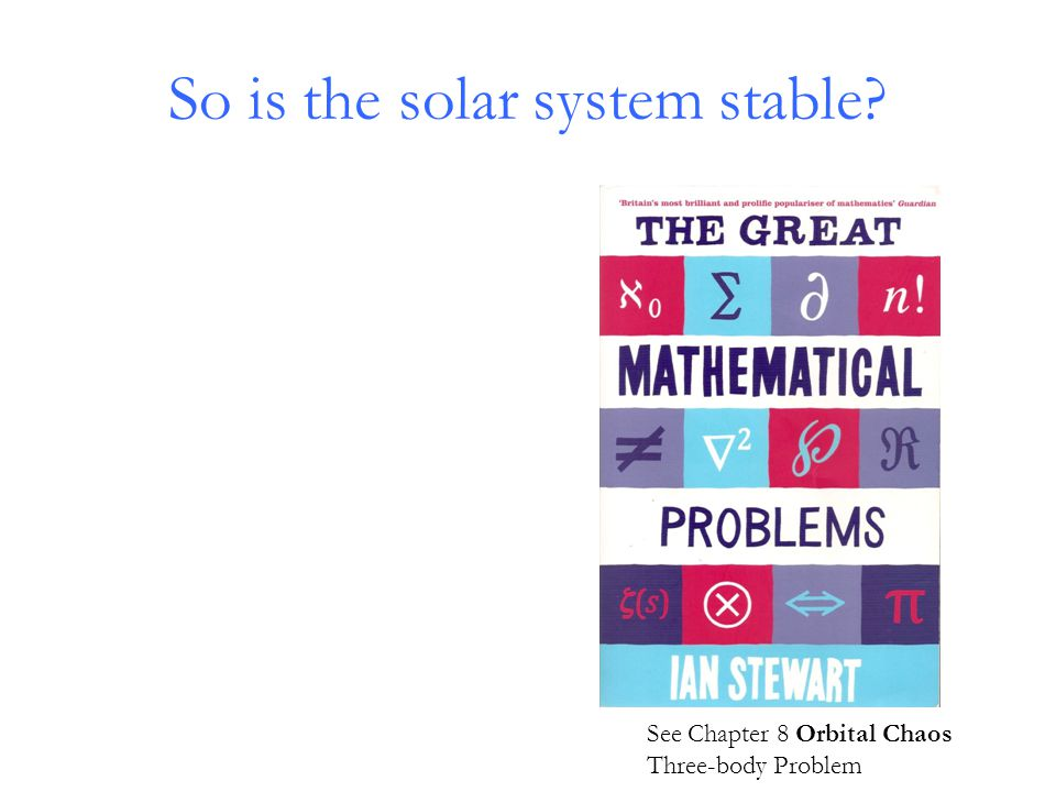 So is the solar system stable? See Chapter 8 Orbital Chaos Three-body Problem