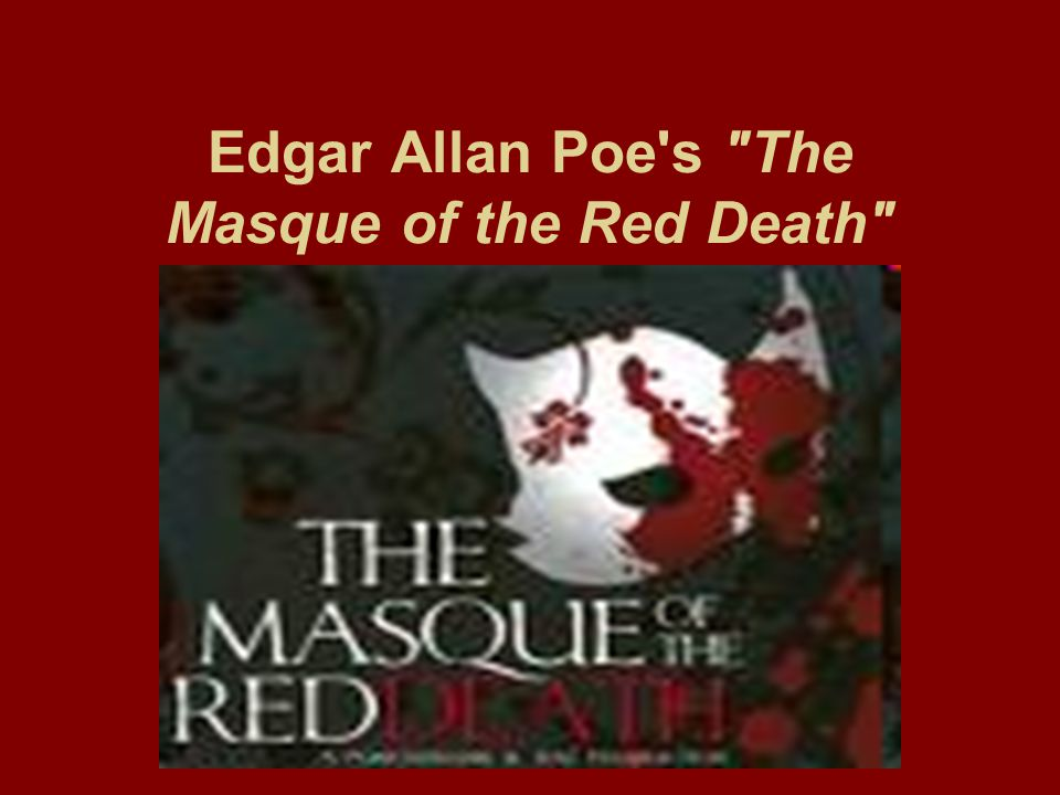 Edgar Allan Poe s The Masque of the Red Death
