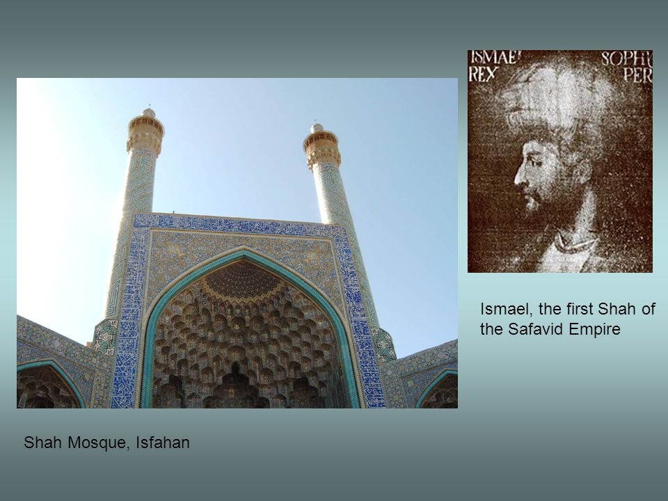 Ismael, the first Shah of the Safavid Empire Shah Mosque, Isfahan