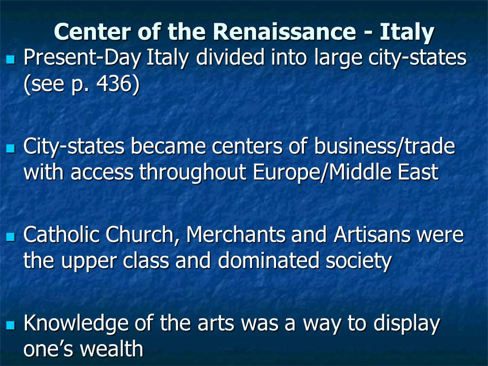 Center of the Renaissance - Italy Present-Day Italy divided into large city-states (see p.