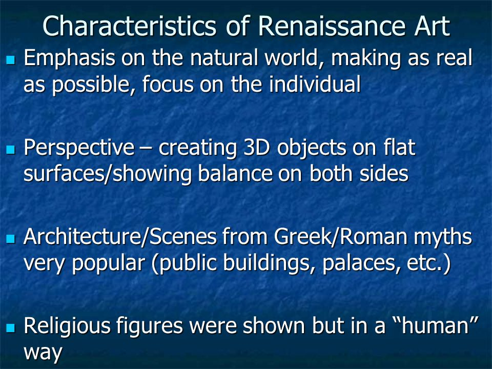 Characteristics of Renaissance Art Emphasis on the natural world, making as real as possible, focus on the individual Emphasis on the natural world, m
