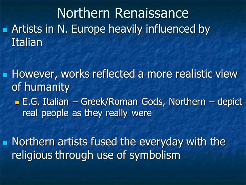 Northern Renaissance Artists in N. Europe heavily influenced by Italian Artists in N. Europe heavily influenced by Italian However, works reflected a
