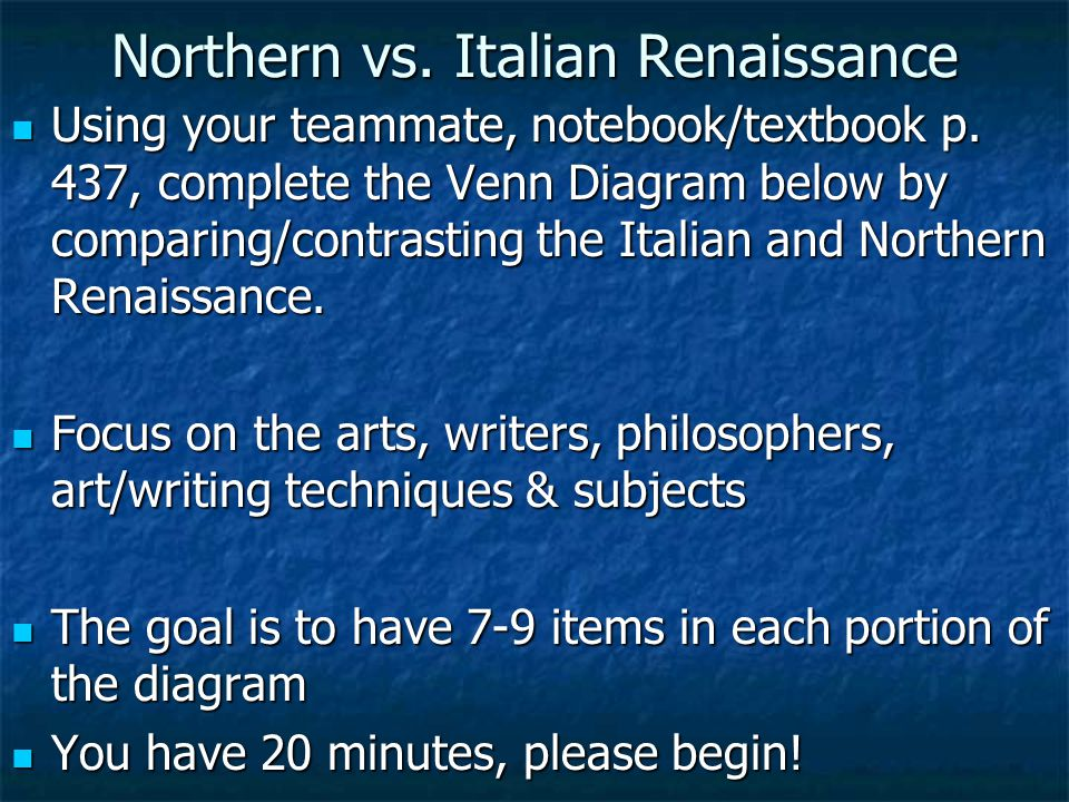 Northern vs. Italian Renaissance Using your teammate, notebook/textbook p. 437, complete the Venn Diagram below by comparing/contrasting the Italian a