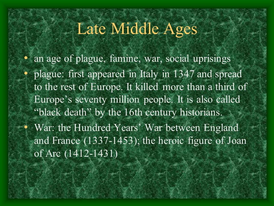 Late Middle Ages an age of plague, famine, war, social uprisings plague: first appeared in Italy in 1347 and spread to the rest of Europe.