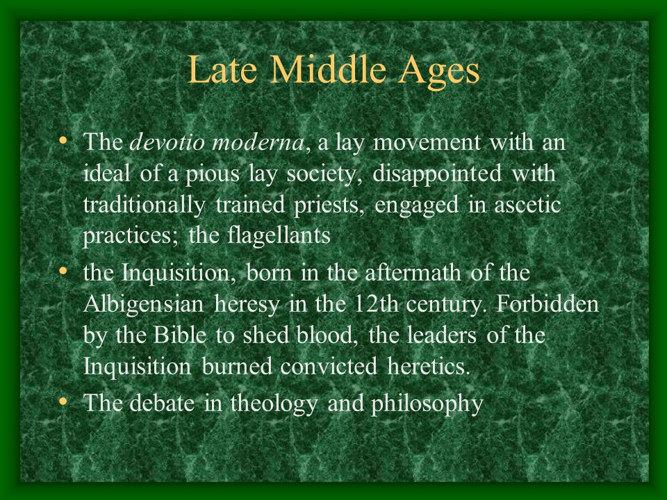 Late Middle Ages The devotio moderna, a lay movement with an ideal of a pious lay society, disappointed with traditionally trained priests, engaged in