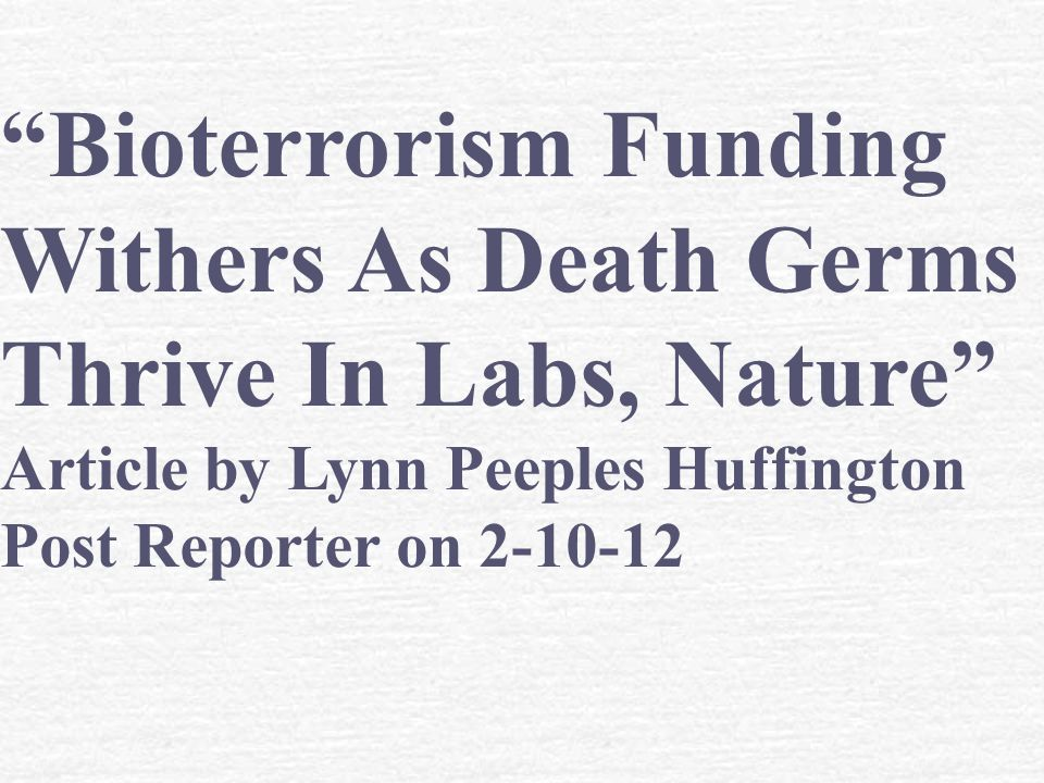Bioterrorism Funding Withers As Death Germs Thrive In Labs, Nature Article by Lynn Peeples Huffington Post Reporter on 2-10-12