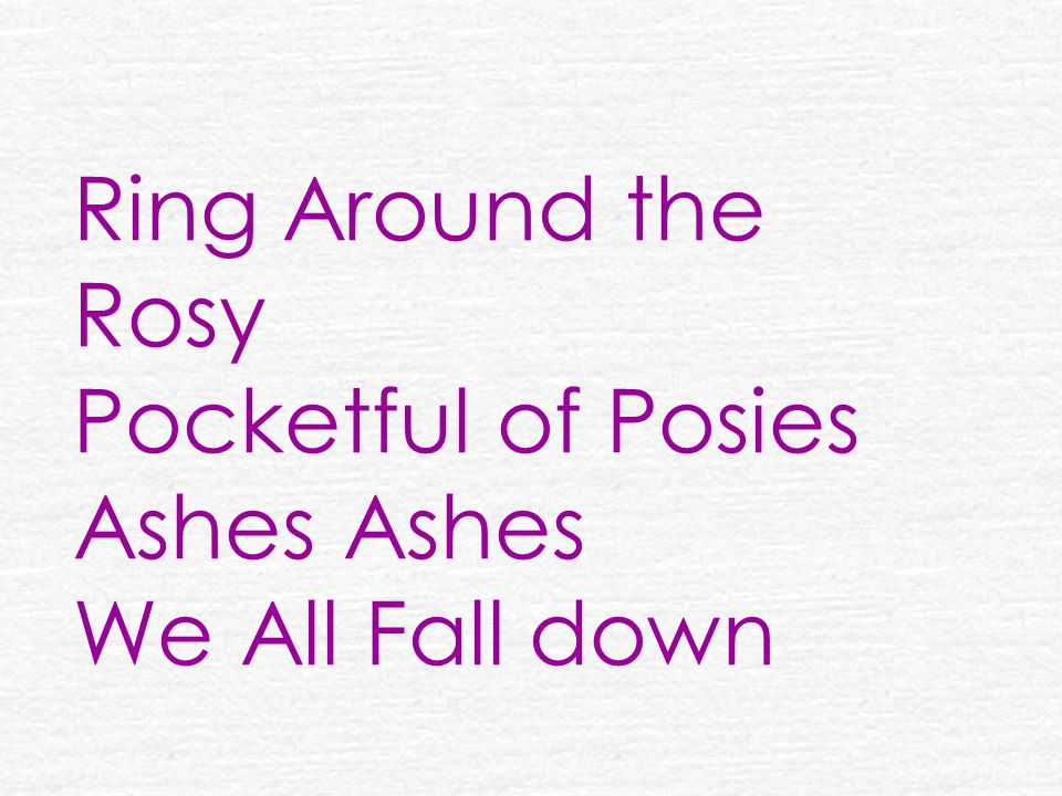Ring Around the Rosy Pocketful of Posies Ashes Ashes We All Fall down